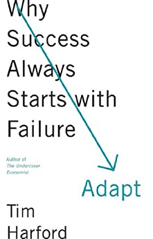Adapt: Why Success Always Starts with Failure by [Harford, Tim]