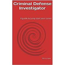 Criminal Defense Investigator: A guide to jump start your career
