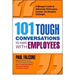 img - for [ { 101 TOUGH CONVERSATIONS TO HAVE WITH EMPLOYEES 101 TOUGH CONVERSATIONS TO HAVE WITH EMPLOYEES: A MANAGER'S GUIDE TO ADDRESSING PERFORMANCE, CONDUCT, A [ 101 TOUGH CONVERSATIONS TO HAVE WITH EMPLOYEES 101 TOUGH CONVERSATIONS TO HAVE WITH EMPLOYEES: A MANAGER'S GUIDE TO ADDRESSING PERFORMANCE, CONDUCT, A BY FALCONE, PAUL ( AUTHOR ) APR-01-2009 } ] by Falcone, Paul (AUTHOR) Apr-01-2009 [ Paperback ] book / textbook / text book