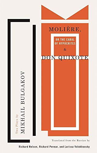 Molière, or The Cabal of Hypocrites and Don Quixote: Two Plays by Mikhail Bulgakov (TCG Classic Russian Drama Series) Mikhail Bulgakov