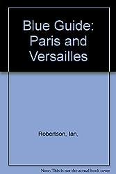 Blue Guide: Paris and Versailles