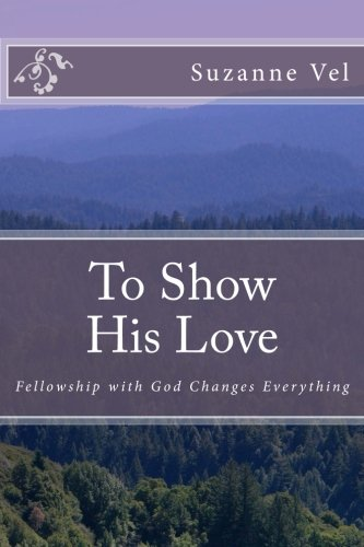 Download To Show His Love: Fellowship with God Changes Everything PDF