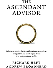 The Ascendant Advisor: Effective strategies for financial advisors to rise above competitors and client expectations in a post-pandemic world.