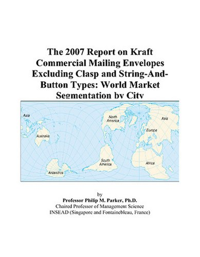 The 2007 Report on Kraft Commercial Mailing Envelopes Excluding Clasp and String-And-Button Types: World Market Segmentation by City