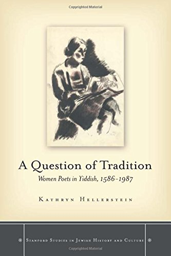 A Question of Tradition: Women Poets in Yiddish, 1586-1987 (Stanford Studies in Jewish History and Culture) by Hellerstein Kathryn