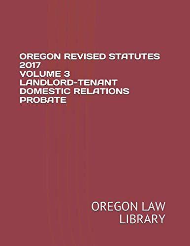 OREGON REVISED STATUTES 2017 VOLUME 3 LANDLORD-TENANT DOMESTIC RELATIONS PROBATE