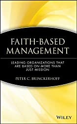 Faith-Based Management: Leading Organizations That are Based on More Than Just Mission (Wiley Nonprofit Law, Finance and Management Series)