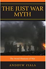 The Just War Myth: The Moral Illusions of War Kindle Edition