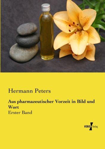 Aus pharmazeutischer Vorzeit in Bild und Wort: Erster Band (Volume 1) (German Edition) PDF