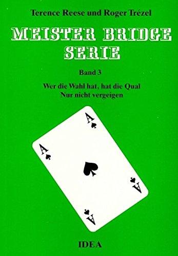 Meister Bridge Serie, Bd.3, Wer die Wahl hat, hat die Qual. Nur nicht vergeigen