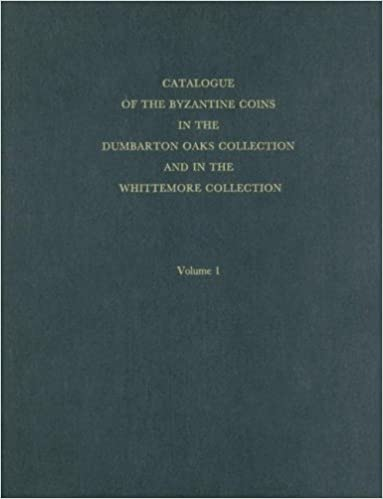 Catalogue of the Byzantine Coins in the Dumbarton Oaks Collection and in the Whittemore Collection, 1: Anastasius I to Maurice, 491-602 (Dumbarton Oaks Collection Series)