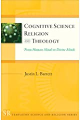 Cognitive Science, Religion, and Theology: From Human Minds to Divine Minds (Templeton Science and Religion Series) Kindle Edition