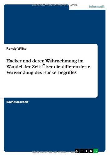 Read Online Hacker und deren Wahrnehmung im Wandel der Zeit: Über die differenzierte Verwendung des Hackerbegriffes (German Edition) PDF