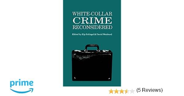 white collar crime reconsidered kip schlegel david weisburd white collar crime reconsidered kip schlegel david weisburd 9781555531997 com books