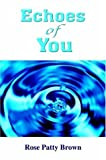 Echoes of You, Rose Patty Brown, 1420803077