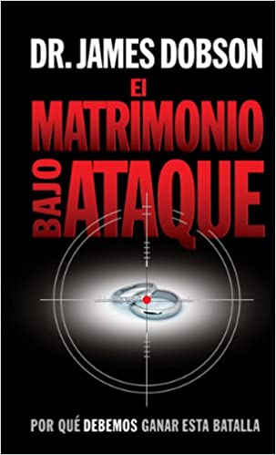 Matrimonio bajo ataque (Spanish Edition): Dobson, James Dr.: 9780789915429: Amazon.com: Books