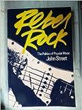 Rebel Rock: Politics of Popular Music