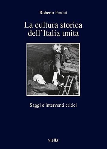 La Cultura Storica Dell'italia Unita: Saggi E Interventi Critici