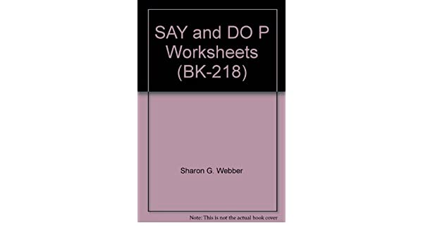 Say And Do P Worksheets Bk 218 Sharon G Webber Amazoncom Books