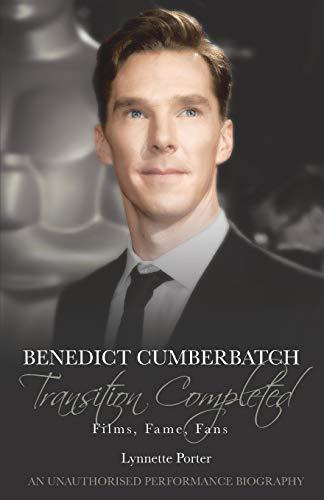 Benedict Cumberbatch, Transition Completed: Films, Fame, Fans Lynnette Porter