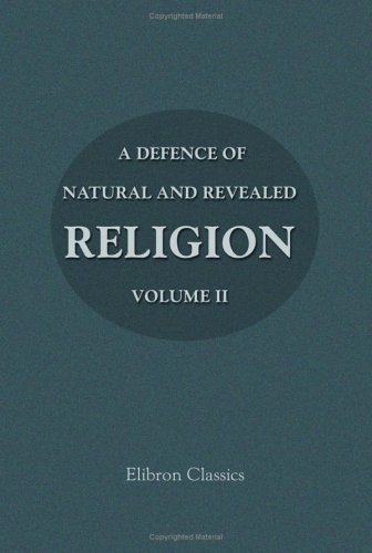Read Online A Defence of Natural and Revealed Religion: Being an Abridgment of the Sermons preached at the Lecture founded by the Honourable Robert Boyle: Volume 2 PDF ePub fb2 book