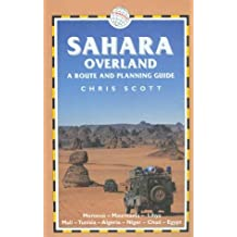 Sahara Overland - A Route & Planning Guide: Morocco, Mauritania, Libya, Mali, Tunisia, Algeria, Niger, Chad, Egypt