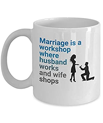 Marraige Is A Workshop Where Husband Works and Wife Shops Romantic Cute and Funny Coffee Mug Tea Cup Cool and lovely Gift for Married Couples Husband Wife Boy Girl Friend who are in love