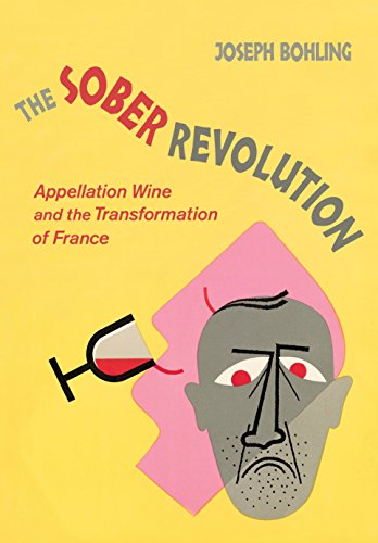 The Sober Revolution: Appellation Wine and the Transformation of France by Joseph Bohling