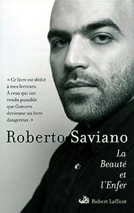 La Beauté et l'Enfer : Ecrits 2004-2009 par Roberto Saviano