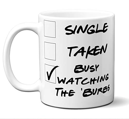 Funny The 'Burbs Novelty Movie Lover Gift Mug. Single, Taken, Busy Watching. Poster, Men, Women, Birthday, Christmas, Father's Day, Mother's Day. 11 oz.