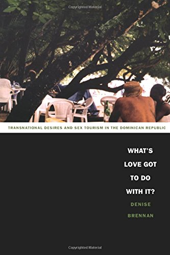 What's Love Got to Do with It?: Transnational Desires and Sex Tourism in the Dominican Republic (Latin America - Wht Tin