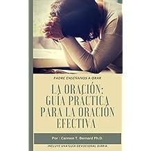 La Oración:: Guía Práctica Para La Oración Efectiva (Como Orar, Crecimiento Espiritual, guerra espiritual, espiritualidad) (Spanish Edition)