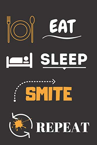 Eat Sleep  Smite Repeat: Lined Journal Notebook, Birthday,Thanksgiving Gift For Smite Lovers