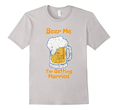 Mens Beer Me I'm Getting Married Funny Bachelor Party T Shirt