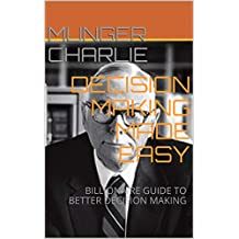 DECISION MAKING MADE EASY: BILLIONAIRE GUIDE TO BETTER  DECISION MAKING