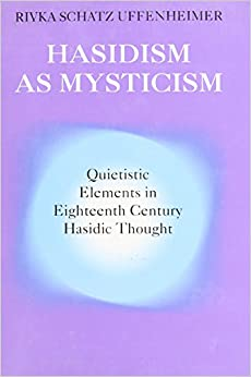 Hasidism as Mysticism: Quietistic Elements in Eighteenth-Century Hasidic Thought (Princeton Legacy Library)