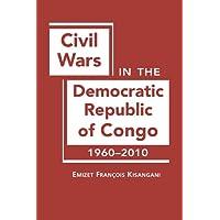 Civil Wars in the Democratic Republic of Congo, 1960-2010