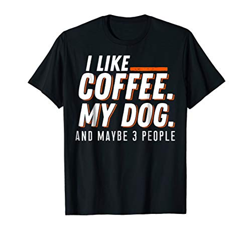 Coffee, Dogs, and may 3 People Funny Best Gift T Shirt