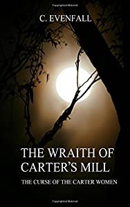 The Wraith Of Carter's Mill: The Curse of the Carter Women by C. Evenfall (2015-03-08)