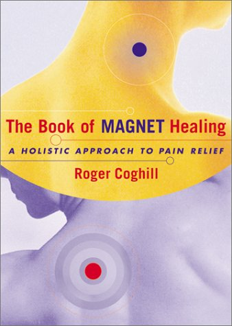 The Book of Magnet Healing: A Holistic Approach to Pain relief
