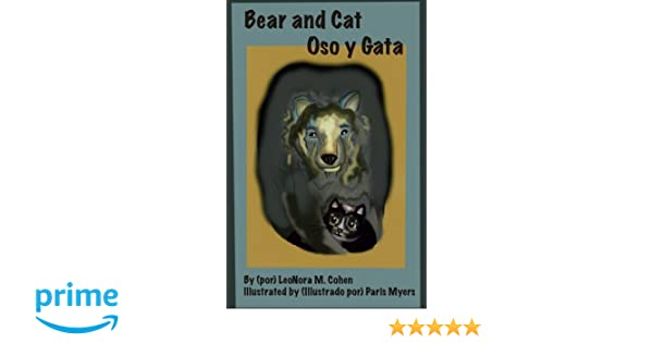 Bear and Cat: Oso y Gata: LeoNora M. Cohen, Paris Myers: 9781539426455: Amazon.com: Books