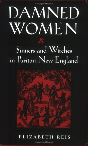 Read Online By Elizabeth Reis - Damned Women: Sinners and Witches in Puritan New England: 1st (first) Edition pdf epub