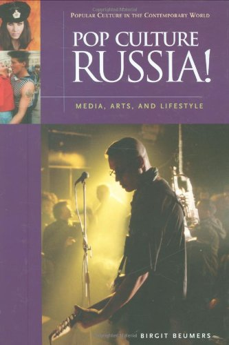 Pop Culture Russia!: Media, Arts, and Lifestyle (Popular Culture in the Contemporary World)