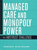 img - for Managed Care and Monopoly Power: The Antitrust Challenge book / textbook / text book