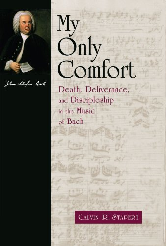 My Only Comfort: Death, Deliverance, and Discipleship in the Music of Bach (Calvin Institute of Christian Worship Liturg