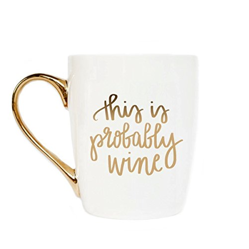 This is Probably Wine Coffee Mug | Large Tea-Cup Fancy Gold Handle Cute Wine Lover Gift There Might be Alcohol in Here 16 Ounces Fine Bone China Microwave Dishwasher Safe Hand Lettered - Dishwasher Safe Fine China Mug