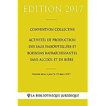 Convention collective Activités de production des eaux embouteillées et boissons rafraîchissantes sans alcool et de bière (French Edition)
