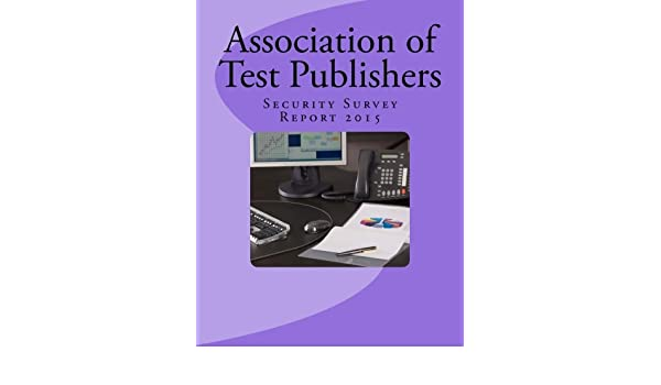 Association of Test Publishers Security Survey Report 2015 ...