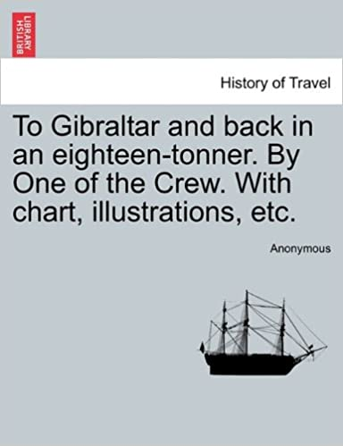 Book To Gibraltar and back in an eighteen-tonner. By One of the Crew. With chart, illustrations, etc.
