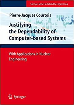Justifying the Dependability of Computer-based Systems: With Applications in Nuclear Engineering (Springer Series in Reliability Engineering)